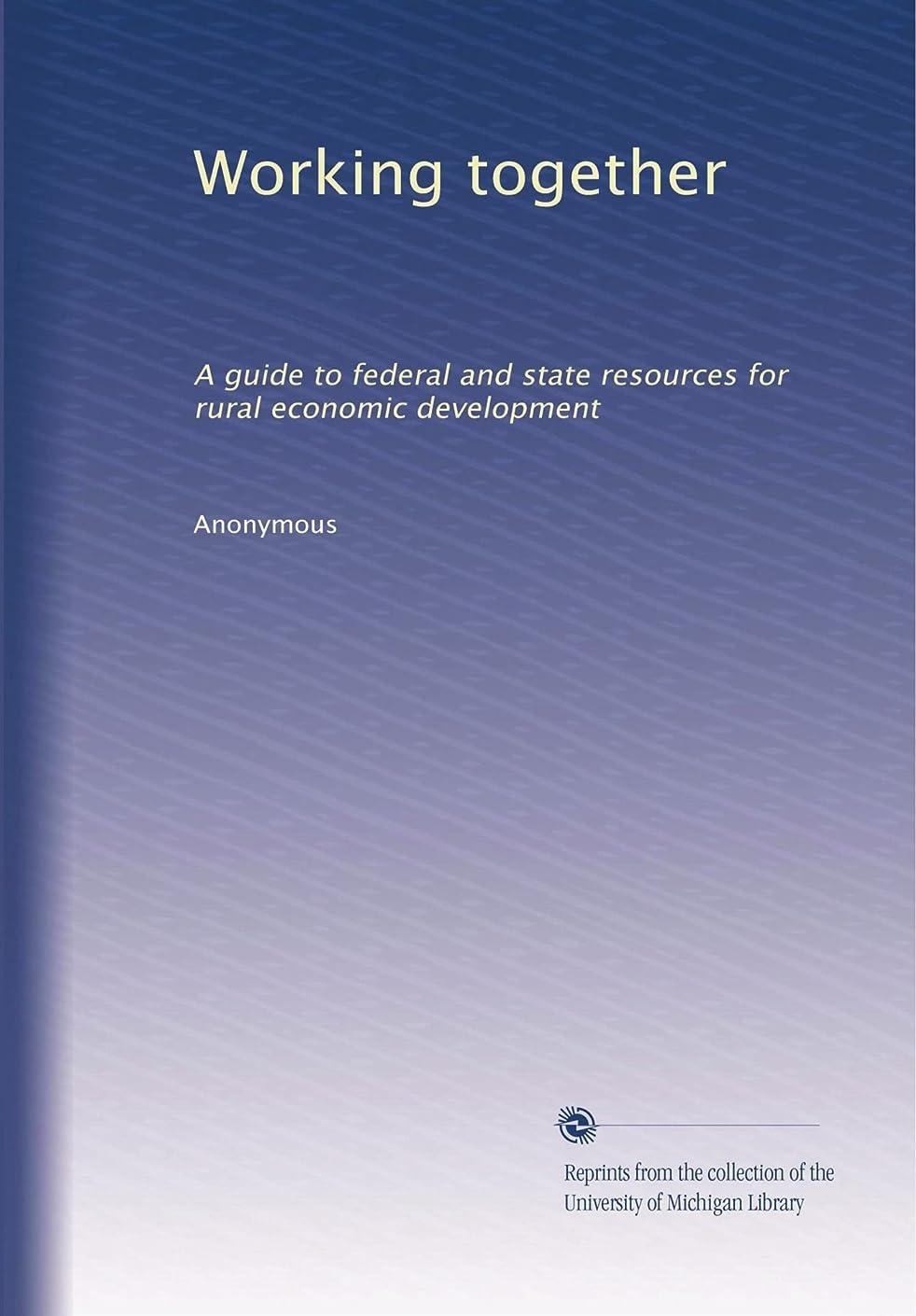 ジャンク等昨日Working together: A guide to federal and state resources for rural economic development