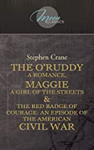 The O'Ruddy: A Romance, Maggie: A Girl of the Streets & The Red Badge of Courage: An Episode of the American Civil War