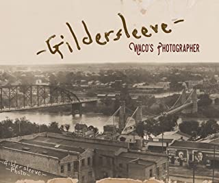 Gildersleeve: Waco's Photographer (1845 Books)