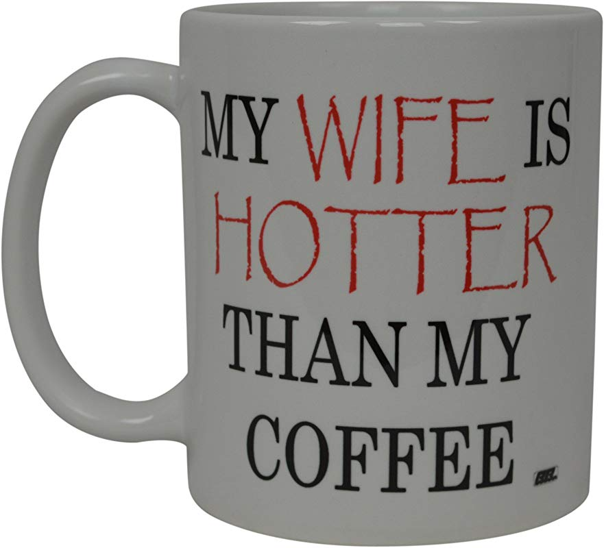 Best Funny Coffee Mug My Wife Is Hotter Than My Coffee Novelty Cup Wives Great Gift Idea For Mom Mothers Day Mom Grandma Spouse Bride Lover Or Parent Hotter