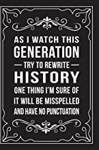 AS I WATCH THIS GENERATION TRY TO REWRITE HISTORY ONE THING I'M SURE OF IT WILL BE MISSPELLED AND HAVE NO PUNCTUATION: Funny Millennial Gift Idea, 6