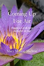 Coming Up for Air: Thoughts to Lift the Spirit & Refresh the Soul