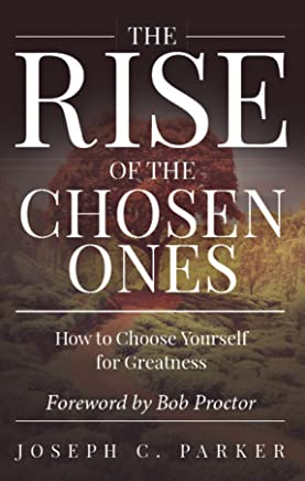 The Rise of the Chosen Ones: How to Choose Yourself for Greatness