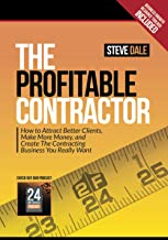 The Profitable Contractor: How to Attract Better Clients, Make More Money, and Create the Contracting Business You Really ...