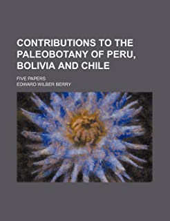 Contributions to the Paleobotany of Peru, Bolivia and Chile Volume 4; Five Papers