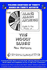 The Alan's Album Archives Guide To The Music Of...The Moody Blues: 'New Horizons' Kindle Edition