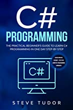 C# Programming: The Practical Beginner's Guide To Learn C# Programming In One Day Step-By-Step. (#2020 Updated Version | Effective Computer Languages) (English Edition)