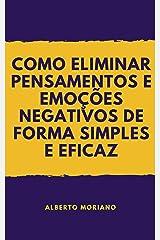 COMO ELIMINAR PENSAMENTOS E EMOÇÕES NEGATIVOS DE FORMA SIMPLES E EFICAZ (AUTO-AJUDA E DESENVOLVIMENTO PESSOAL Livro 77) eBook Kindle