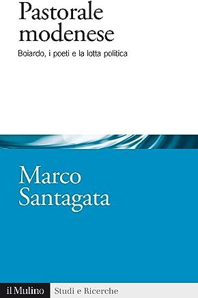 Pastorale modenese: Boiardo, i poeti e la lotta politica (Studi e ricerche)