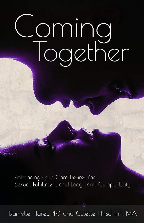 まっすぐにする作ります自分の力ですべてをするComing Together: Embracing your Core Desires for Sexual Fulfillment and Long-Term Compatibility (English Edition)