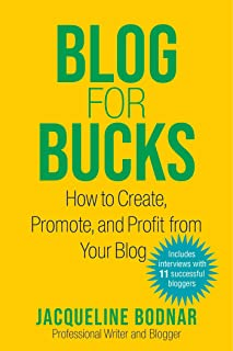 Blog for Bucks: How to Create, Promote, and Profit from Your Blog