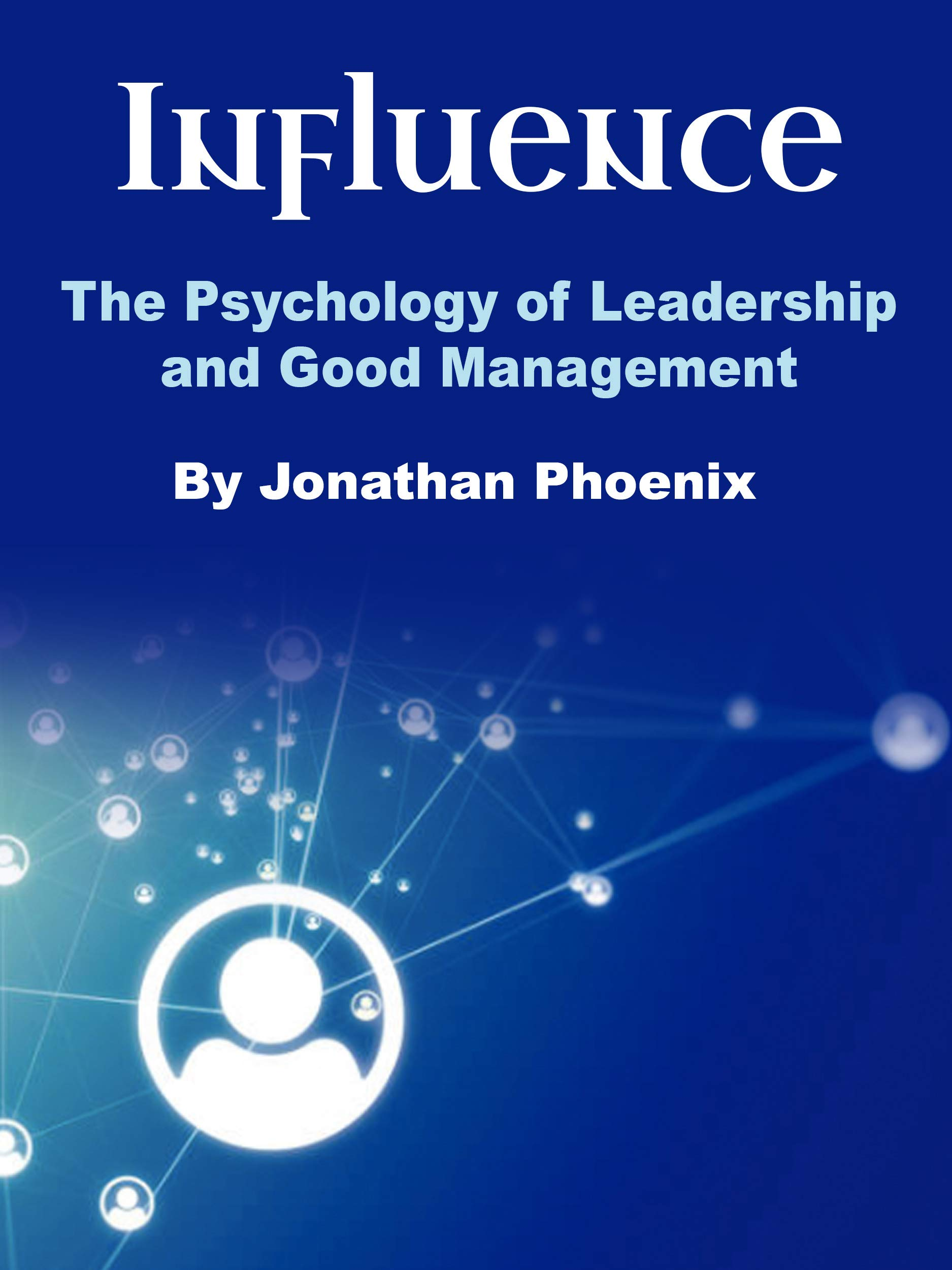 Influence: The Psychology of Leadership and Good Management