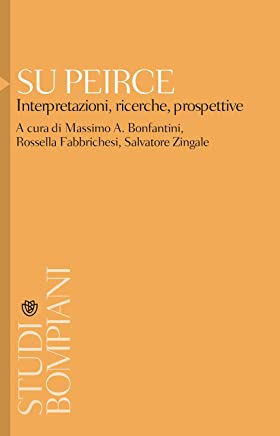 Su Peirce: Interpretazioni, ricrche, prospettive (Studi Bompiani)