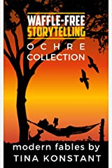 Ochre Collection: Modern Fables and Folk Tales from Waffle-Free Storytelling Kindle Edition