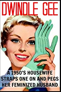 A Sexy 1950's Housewife Straps One On And Pegs Her Feminized Husband: An Explicit and Erotic Tale of Forced Sissification and Crossdressing 1950's Style!