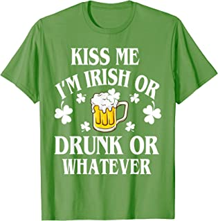 Kiss Me I'm Irish Or Drunk Or Whatever Beer- Green-T shirt