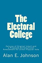 The Electoral College: Failures of Original Intent and a Proposed Constitutional Amendment for Direct Popular Vote