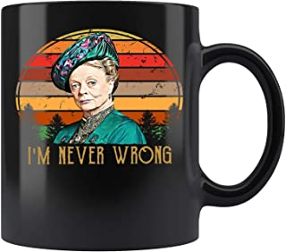 I Am Never Wrong, Maggie Smith, Downtown Abbey Movie, Violet Crawley's Quote, Dowager Countess Of Grantham, Costume Drama Gift Mug Coffee Mug 11oz & 15oz Gift Tea Cups