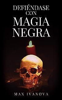 Defiéndase Con Magia Negra: Neutralice a sus enemigos! (Colección Ocultismo nº 2)