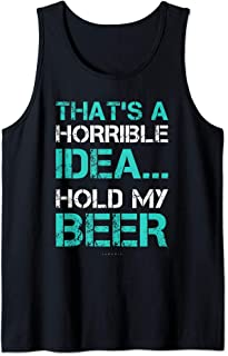 Funny Beer That's A Horrible Idea... Hold My Beer Tanks Top Tank Top