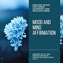 Mood And Mind Affirmation (Healing Music For Inner Harmony And Peacefulness) (Ambient Music, Zen Meditation Music, Stress Relieving Music, Vol. 4)