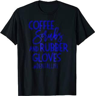 Coffe Scrubs Rubber Gloves #DENTALLIFE Dental Babe T Shirt