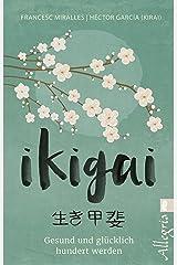 Ikigai: Gesund und glücklich hundert werden (German Edition) Kindle Edition