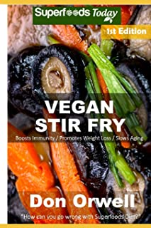 Vegan Stir Fry: Over 30 Quick & Easy Gluten Free Low Cholesterol Whole Foods Recipes full of Antioxidants & Phytochemicals