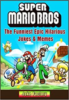 Super Mario Bros The Funniest Epic Hilarious Jokes & Memes