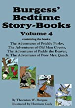 Burgess' Bedtime Story-Books, Vol. 4: The Adventures of Prickly Porky; Old Man Coyote; Paddy the Beaver; Poor Mrs. Quack