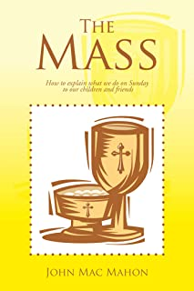 The Mass: How to Explain What We Do on Sunday to Our Children and Friends (English Edition)