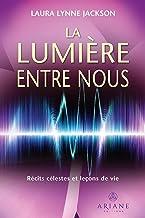 La lumière entre nous: Récits célestes et leçons de vie (French Edition)