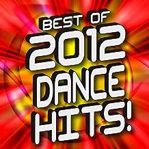 Best of 2012 Dance Hits! [Explicit]