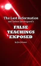 The Last Reformation and Torben Søndergaard's False Teachings Exposed