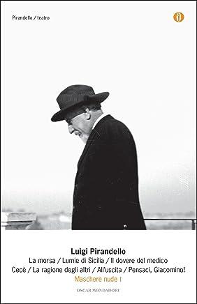 Maschere nude I: La morsa / Lumie di Sicilia / Il dovere del medico / Cecè / La ragione degli altri / Alluscita / Pensaci, Giacomino! (Maschere nude (Mondadori) Vol. 1)