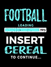 Football Loading 75% Insert Cereal To Continue: Football Sketch Book