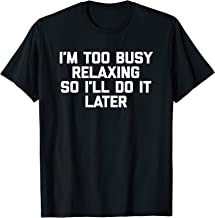 I'm Too Busy Relaxing So I'll Do It Later T-Shirt funny tee