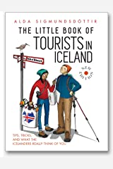 The Little Book of Tourists in Iceland: Tips, tricks, and what the Icelanders really think of you Kindle Edition