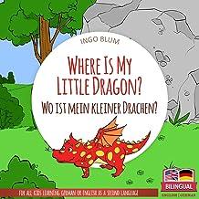 Where Is My Little Dragon? - Wo ist mein kleiner Drachen?: English German Bilingual Children's Picture Book (Where is.? - ...