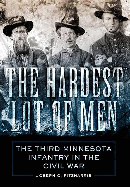 The Hardest Lot of Men: The Third Minnesota Infantry in the Civil War