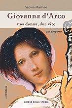 Giovanna d'Arco: Una donna, due vite (Italian Edition)