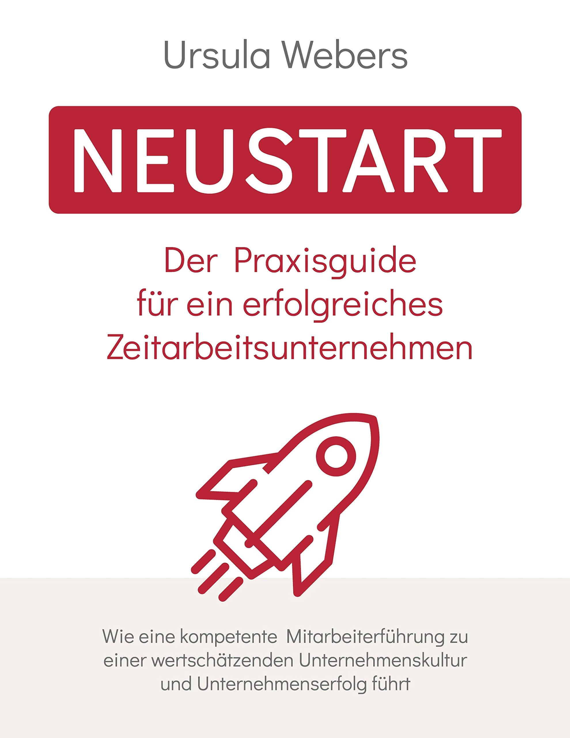 Neustart: Der Praxisguide für ein erfolgreiches Zeitarbeitsunternehmen (German Edition)