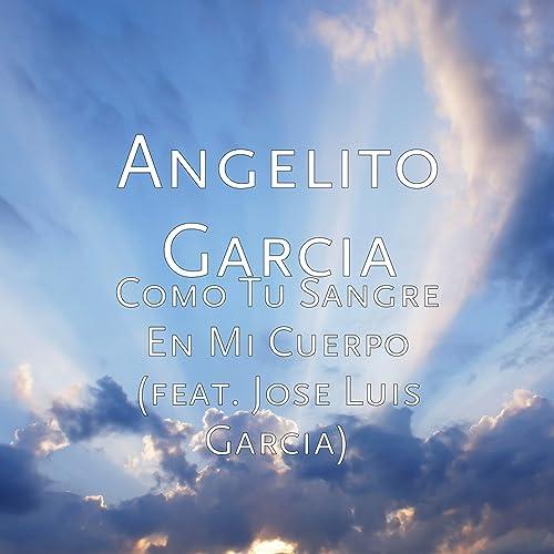 Como Tu Sangre En Mi Cuerpo Feat Jose Luis Garcia By Angelito