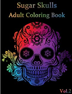 Sugar Skulls: Adult Coloring Book Stress Management with Fun, Easy, and Relaxing Coloring Pages (Relaxation Gifts) Coloring Book For Adults (Volume 2) (sugar skull coloring book for adults)