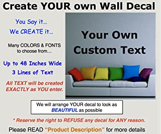 Make Your Own Wall Art Decal. Large Sizes, Fonts & Colors. Easy to decorate any space. Create Your Own Personalized Wall Decor. You SAY IT.We CREATE IT! Custom Name for family, boys, girls or pets.