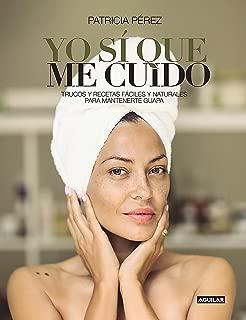 Yo sí que me cuido: Trucos y recetas fáciles y naturales para mantenerte guapa (Cuerpo y mente)