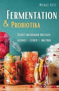 Fermentation & Probiotika: Selbst milchsauer einlegen: haltbar, lecker, gesund (German Edition)