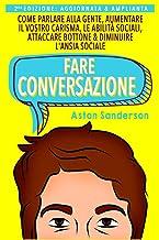 Fare Conversazione: Come Parlare alla Gente, Aumentare il Vostro Carisma, le Abilità Sociali, Attaccare Bottone & Diminuir...