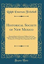 Historical Society of New Mexico: Historical Sketch of Governor William Carr Lane, Together With Diary of His Journey From St. Louis, Mo;, To Santa ... to September 9th, 1852 (Classic Reprint)