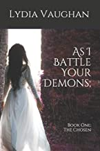 As I Battle Your Demons; (The Chosen)